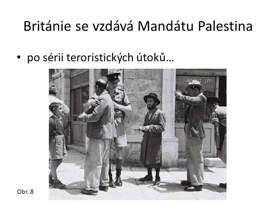 Británie se vzdává Mandátu Palestina • po sérii teroristických útoků… Obr. 8
