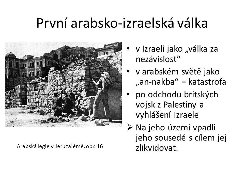 """První arabsko-izraelská válka • v Izraeli jako """"válka za nezávislost"""" • v arabském světě jako """"an-nakba"""" = katastrofa • po odchodu britských vojsk z P"""