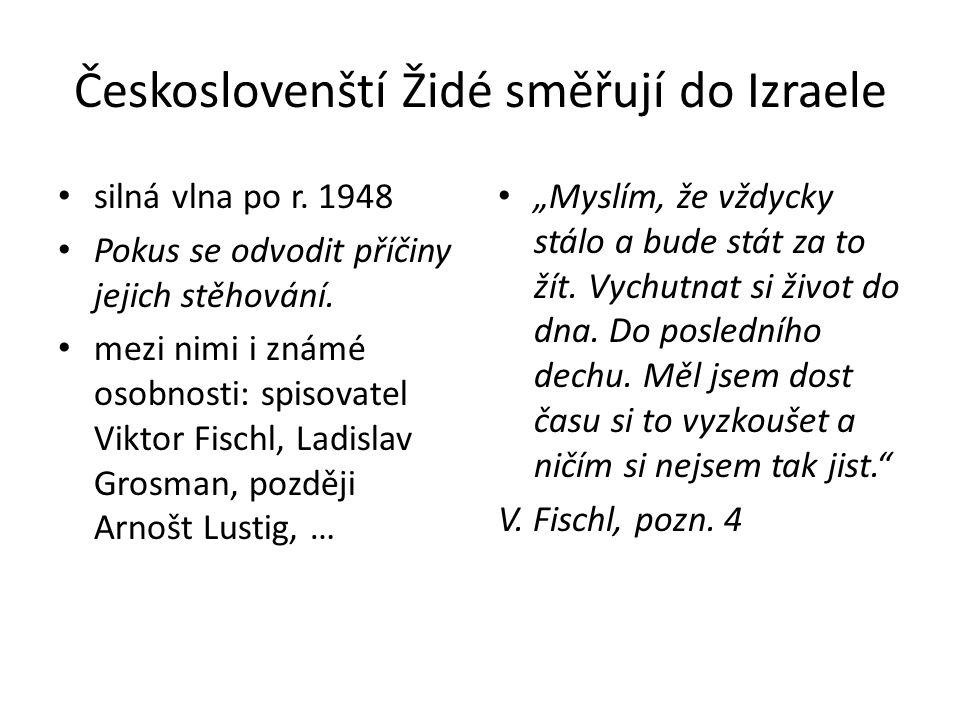 Českoslovenští Židé směřují do Izraele • silná vlna po r. 1948 • Pokus se odvodit příčiny jejich stěhování. • mezi nimi i známé osobnosti: spisovatel
