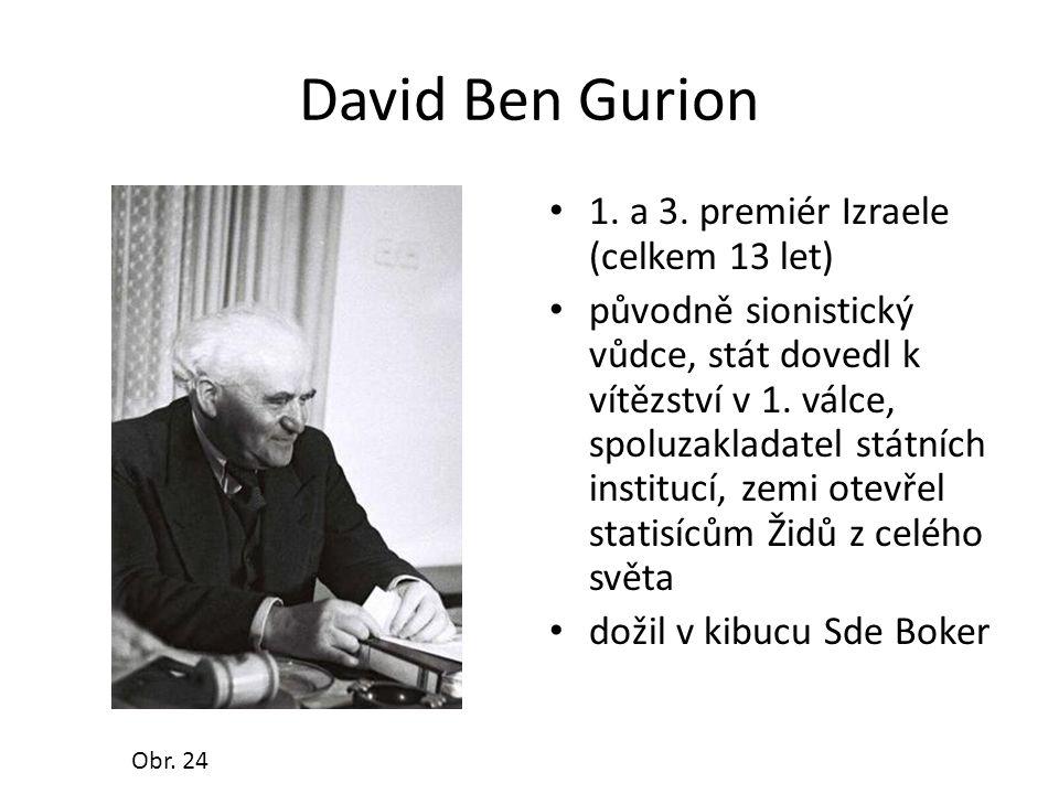 David Ben Gurion • 1. a 3. premiér Izraele (celkem 13 let) • původně sionistický vůdce, stát dovedl k vítězství v 1. válce, spoluzakladatel státních i
