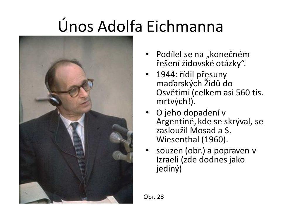 """Únos Adolfa Eichmanna • Podílel se na """"konečném řešení židovské otázky"""". • 1944: řídil přesuny maďarských Židů do Osvětimi (celkem asi 560 tis. mrtvýc"""