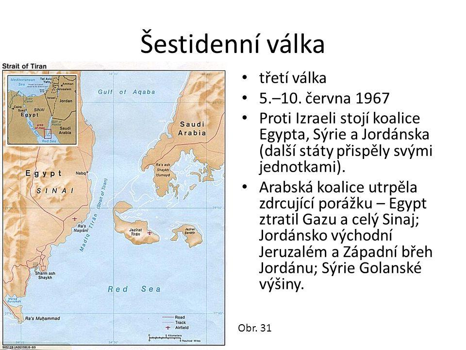 Šestidenní válka • třetí válka • 5.–10. června 1967 • Proti Izraeli stojí koalice Egypta, Sýrie a Jordánska (další státy přispěly svými jednotkami). •