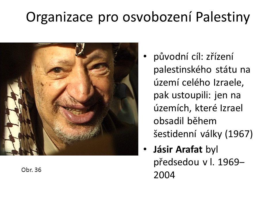 Organizace pro osvobození Palestiny • původní cíl: zřízení palestinského státu na území celého Izraele, pak ustoupili: jen na územích, které Izrael ob