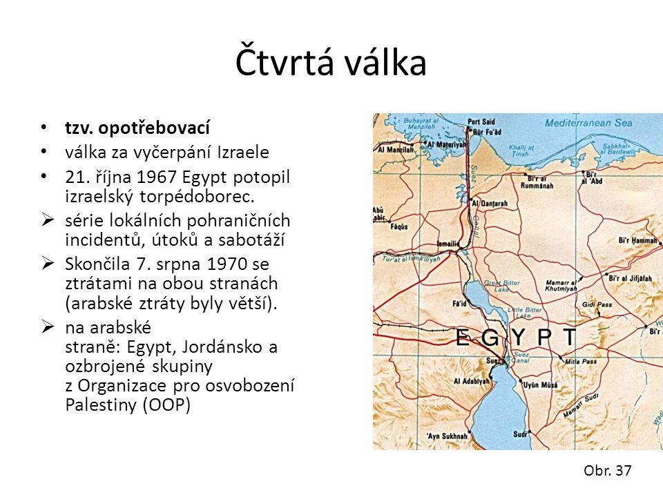 Čtvrtá válka • tzv. opotřebovací • válka za vyčerpání Izraele • 21. října 1967 Egypt potopil izraelský torpédoborec.  série lokálních pohraničních in