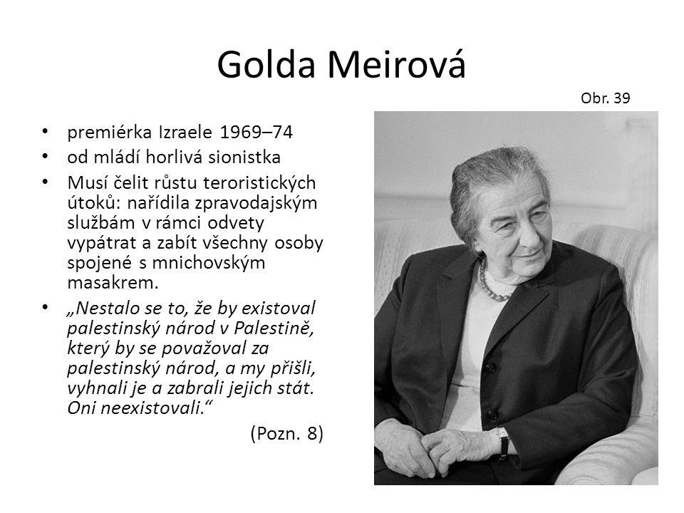 Golda Meirová • premiérka Izraele 1969–74 • od mládí horlivá sionistka • Musí čelit růstu teroristických útoků: nařídila zpravodajským službám v rámci