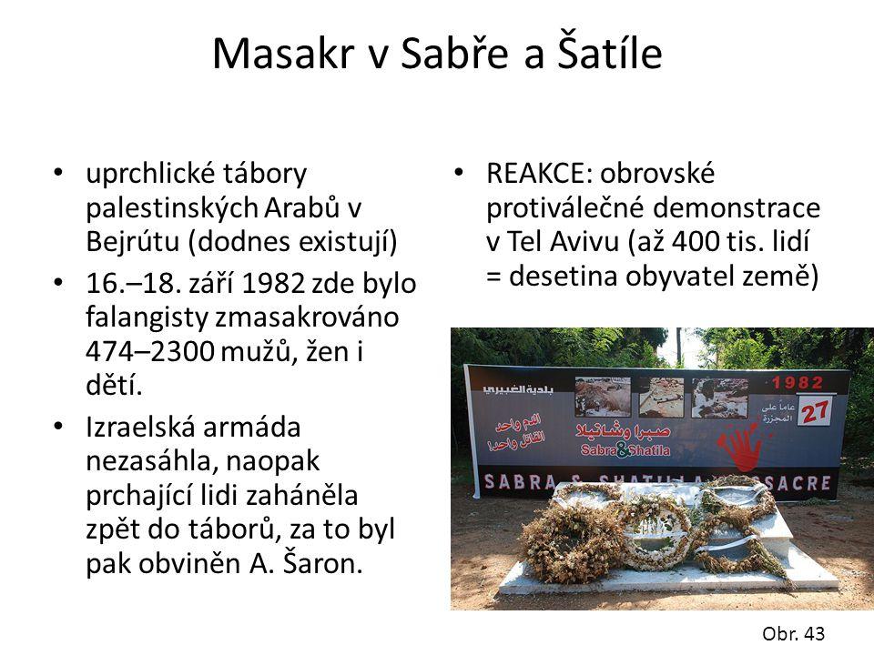 Masakr v Sabře a Šatíle • uprchlické tábory palestinských Arabů v Bejrútu (dodnes existují) • 16.–18. září 1982 zde bylo falangisty zmasakrováno 474–2