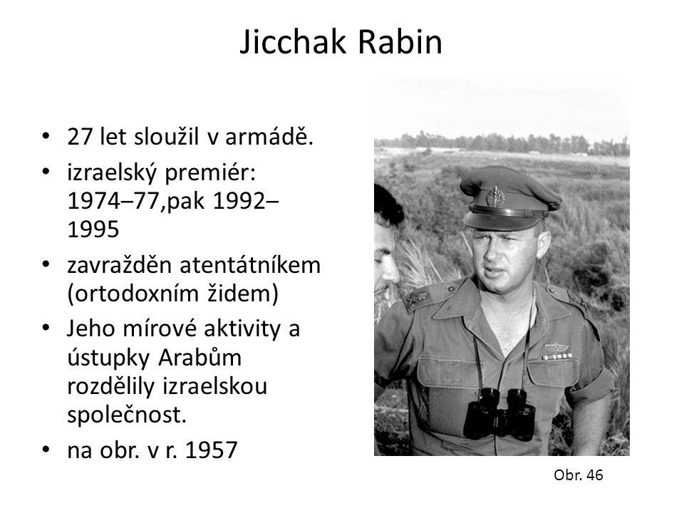 Jicchak Rabin • 27 let sloužil v armádě. • izraelský premiér: 1974 – 77,pak 1992 – 1 995 • zavražděn atentátníkem (ortodoxním židem) • Jeho mírové akt