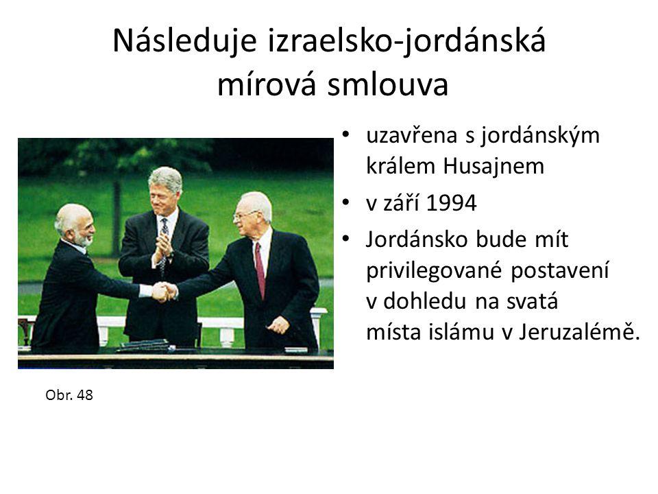 Následuje izraelsko-jordánská mírová smlouva • uzavřena s jordánským králem Husajnem • v září 1994 • Jordánsko bude mít privilegované postavení v dohl