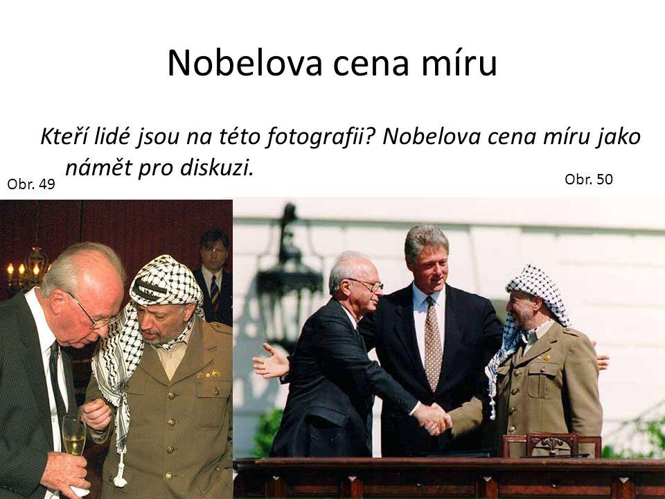 Nobelova cena míru Kteří lidé jsou na této fotografii? Nobelova cena míru jako námět pro diskuzi. Obr. 49 Obr. 50