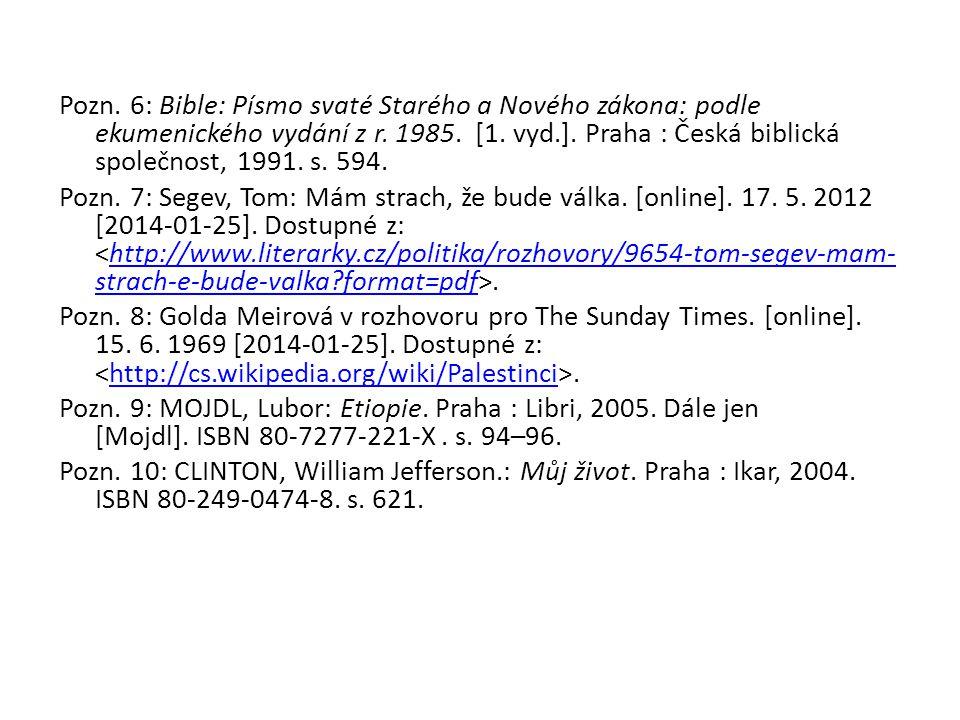 Pozn. 6: Bible: Písmo svaté Starého a Nového zákona: podle ekumenického vydání z r. 1985. [1. vyd.]. Praha : Česká biblická společnost, 1991. s. 594.