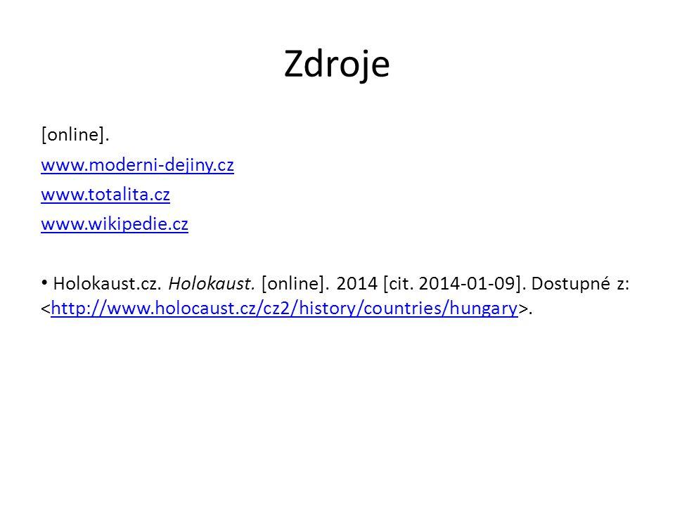 Zdroje [online]. www.moderni-dejiny.cz www.totalita.cz www.wikipedie.cz • Holokaust.cz. Holokaust. [online]. 2014 [cit. 2014-01-09]. Dostupné z:.http:
