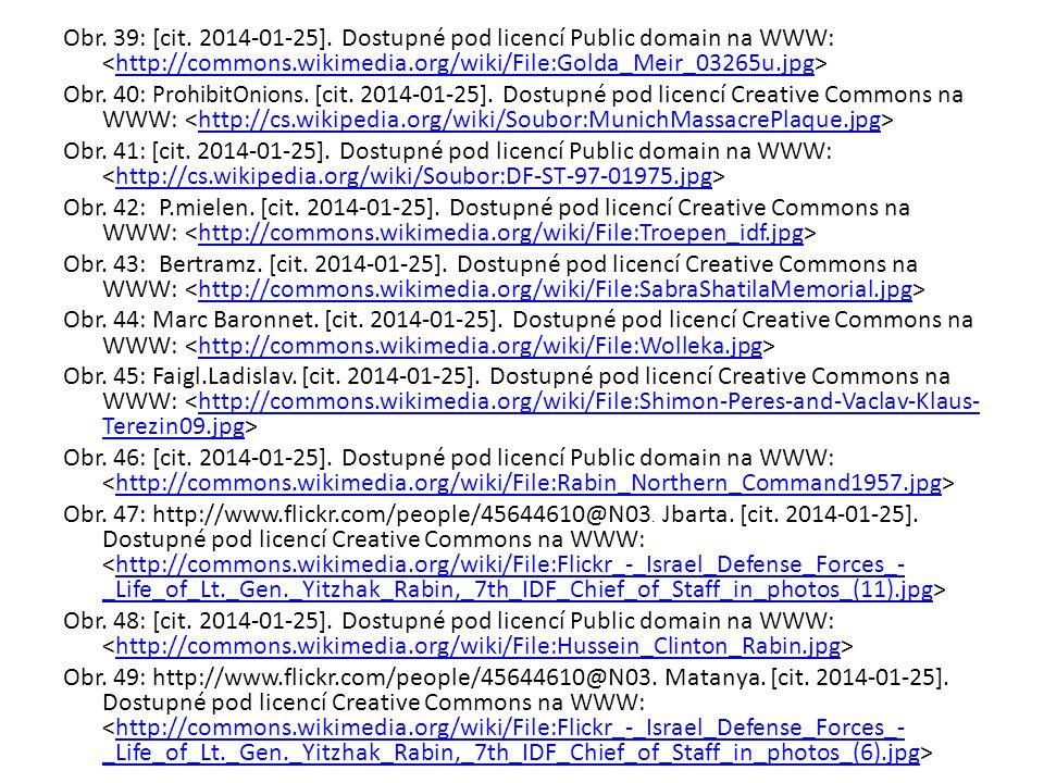 Obr. 39: [cit. 2014-01-25]. Dostupné pod licencí Public domain na WWW: http://commons.wikimedia.org/wiki/File:Golda_Meir_03265u.jpg Obr. 40: ProhibitO