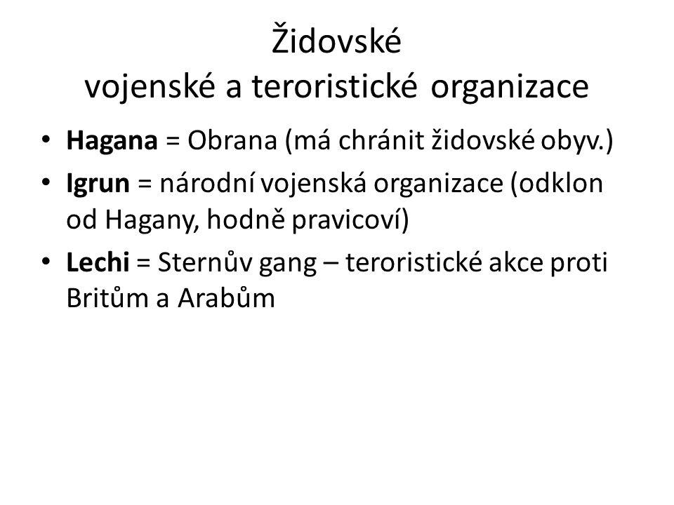 Židovské vojenské a teroristické organizace • Hagana = Obrana (má chránit židovské obyv.) • Igrun = národní vojenská organizace (odklon od Hagany, hod