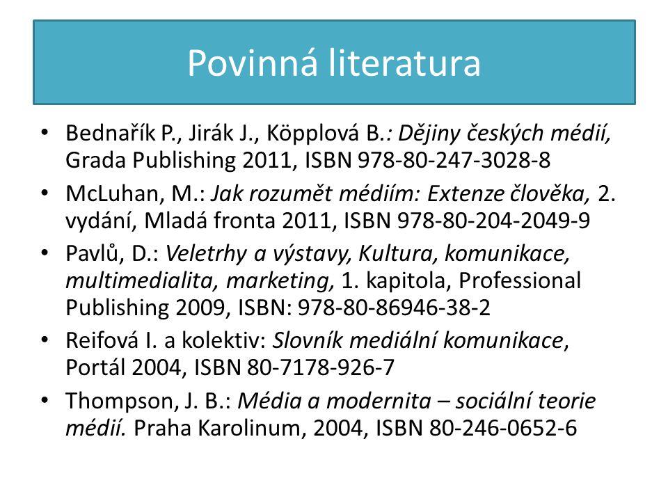 Povinná literatura • Bednařík P., Jirák J., Köpplová B.: Dějiny českých médií, Grada Publishing 2011, ISBN 978-80-247-3028-8 • McLuhan, M.: Jak rozumět médiím: Extenze člověka, 2.