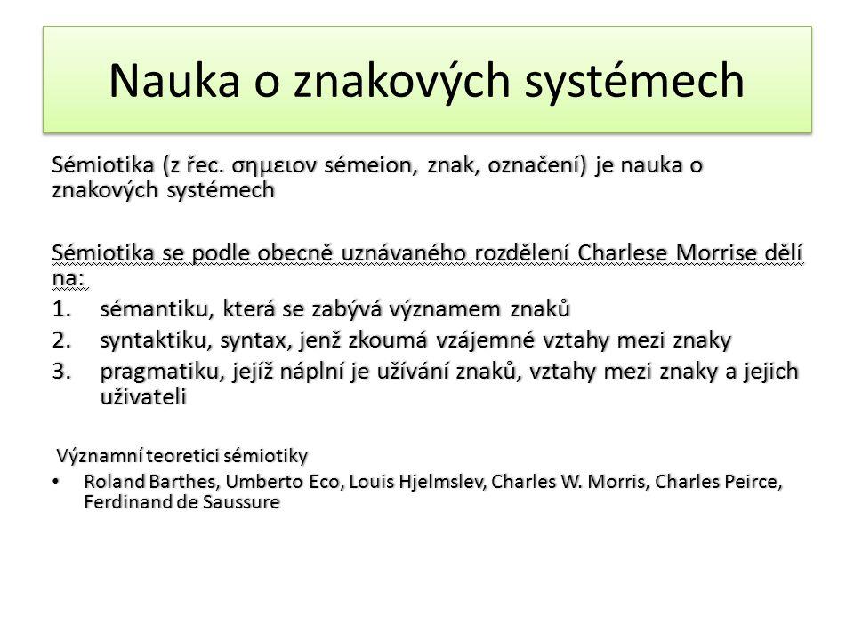 Nauka o znakových systémech Sémiotika (z řec.