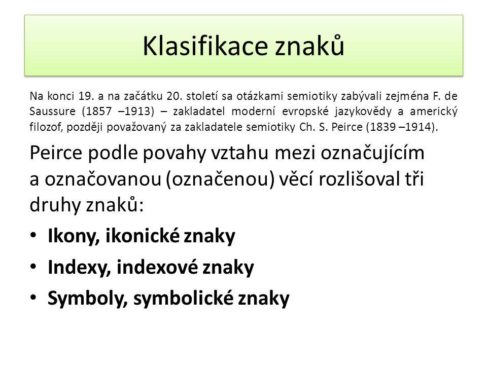 Klasifikace znaků Na konci 19.a na začátku 20. století sa otázkami semiotiky zabývali zejména F.