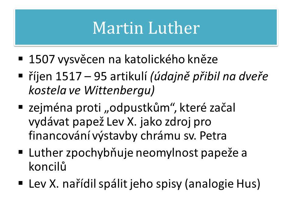 """Martin Luther  1507 vysvěcen na katolického kněze  říjen 1517 – 95 artikulí (údajně přibil na dveře kostela ve Wittenbergu)  zejména proti """"odpustkům , které začal vydávat papež Lev X."""