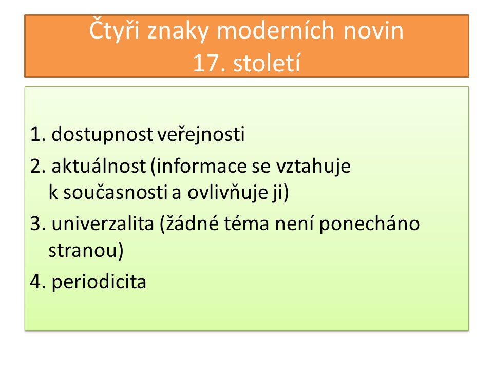 Čtyři znaky moderních novin 17.století 1. dostupnost veřejnosti 2.