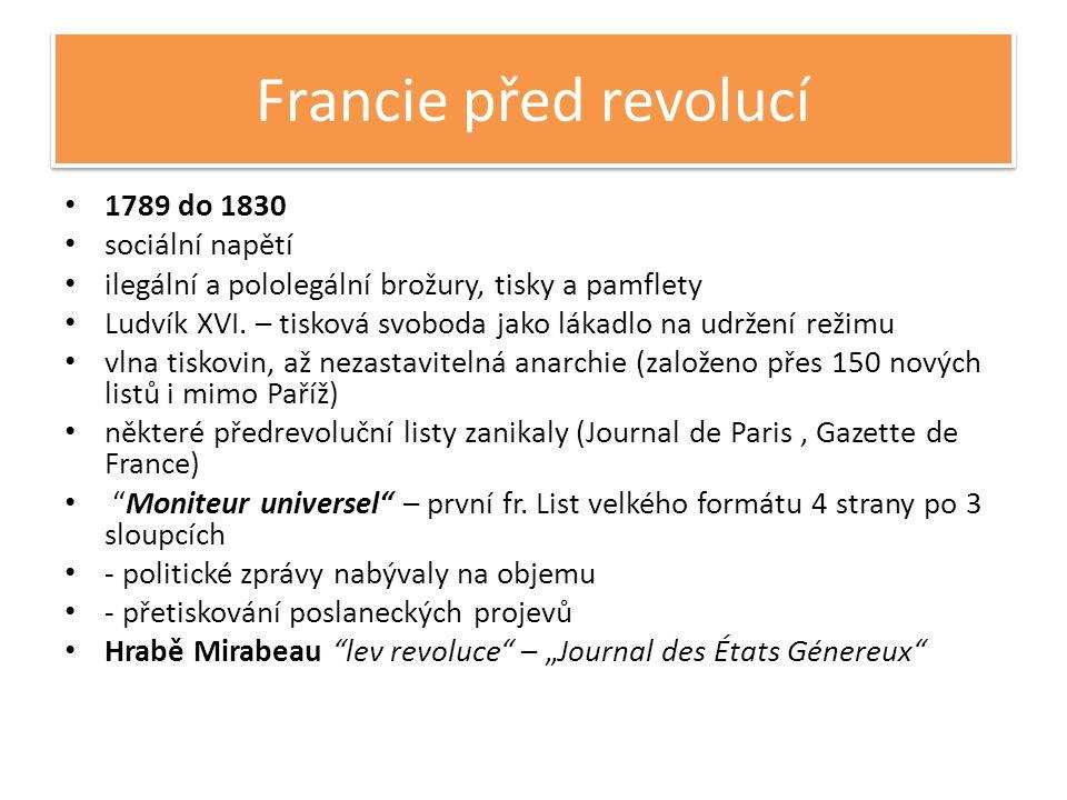 Francie před revolucí • 1789 do 1830 • sociální napětí • ilegální a pololegální brožury, tisky a pamflety • Ludvík XVI.