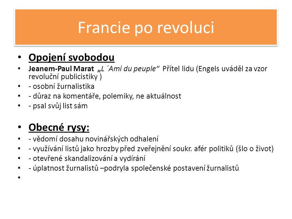 """Francie po revoluci • Opojení svobodou • Jeanem-Paul Marat """"L ´Ami du peuple Přítel lidu (Engels uváděl za vzor revoluční publicistiky ) • - osobní žurnalistika • - důraz na komentáře, polemiky, ne aktuálnost • - psal svůj list sám • Obecné rysy: • - vědomí dosahu novinářských odhalení • - využívání listů jako hrozby před zveřejnění soukr."""