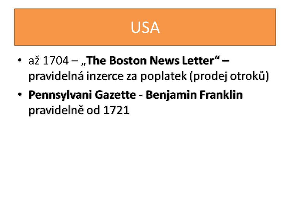 """USA The Boston News Letter – pravidelná inzerce za poplatek (prodej otroků) • až 1704 – """"The Boston News Letter – pravidelná inzerce za poplatek (prodej otroků) • Pennsylvani Gazette - Benjamin Franklin pravidelně od 1721"""