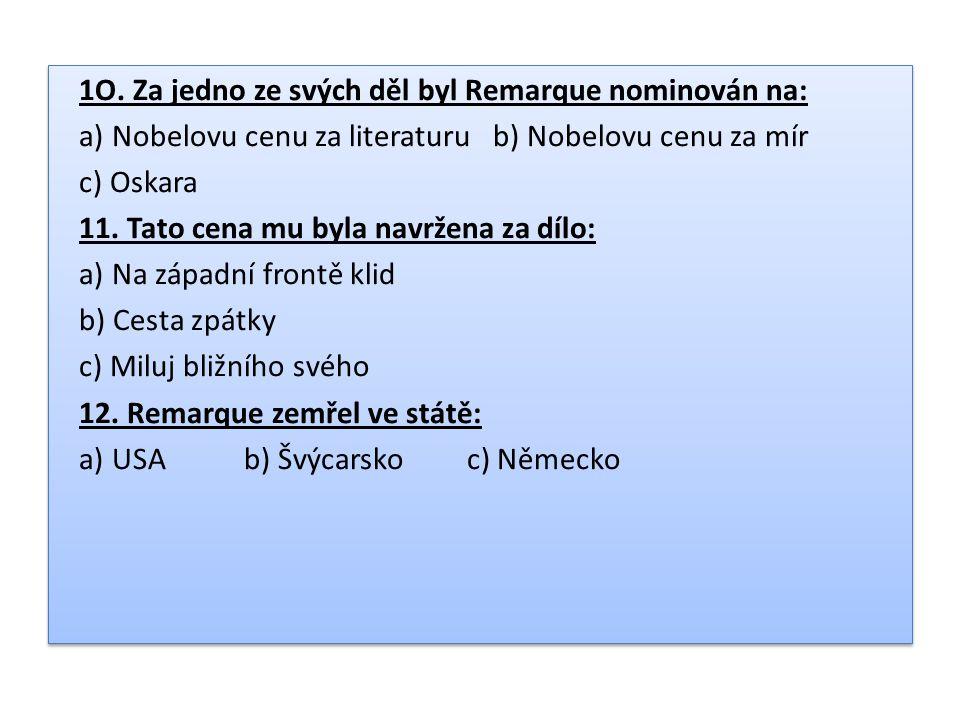 1O. Za jedno ze svých děl byl Remarque nominován na: a) Nobelovu cenu za literaturu b) Nobelovu cenu za mír c) Oskara 11. Tato cena mu byla navržena z