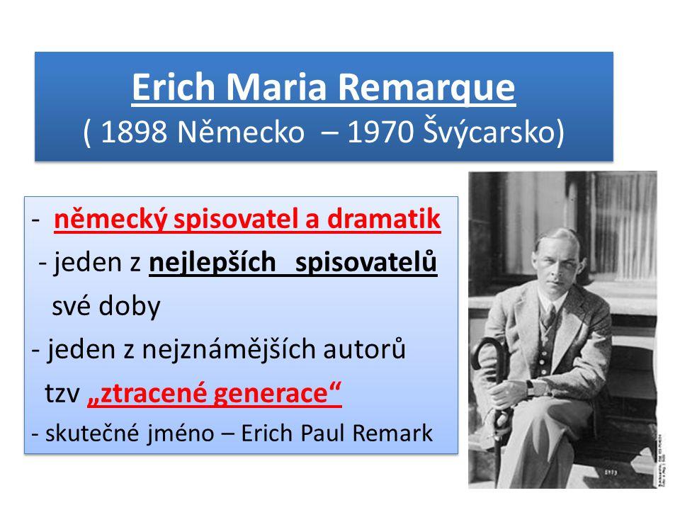 """Erich Maria Remarque ( 1898 Německo – 1970 Švýcarsko) - německý spisovatel a dramatik - jeden z nejlepších spisovatelů své doby - jeden z nejznámějších autorů tzv """"ztracené generace - skutečné jméno – Erich Paul Remark - německý spisovatel a dramatik - jeden z nejlepších spisovatelů své doby - jeden z nejznámějších autorů tzv """"ztracené generace - skutečné jméno – Erich Paul Remark"""