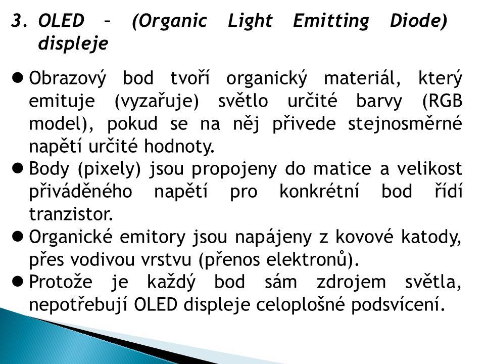 3.OLED – (Organic Light Emitting Diode) displeje  Obrazový bod tvoří organický materiál, který emituje (vyzařuje) světlo určité barvy (RGB model), po