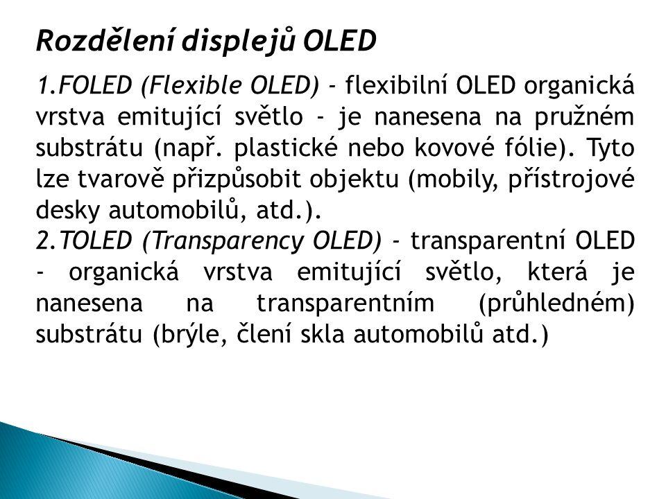 Rozdělení displejů OLED 1.FOLED (Flexible OLED) - flexibilní OLED organická vrstva emitující světlo - je nanesena na pružném substrátu (např. plastick