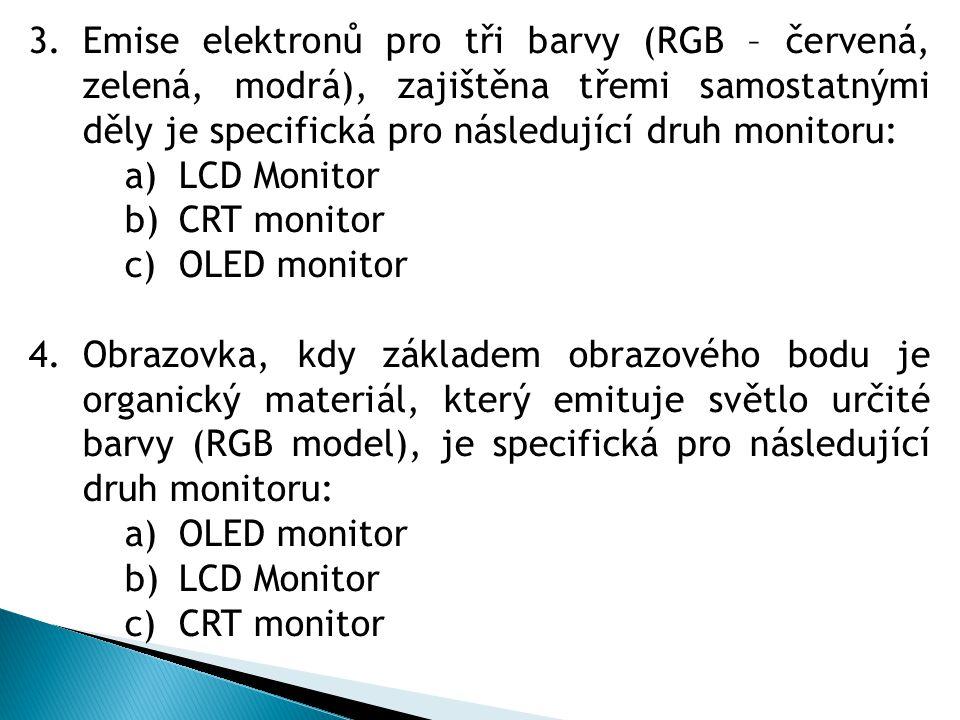 3.Emise elektronů pro tři barvy (RGB – červená, zelená, modrá), zajištěna třemi samostatnými děly je specifická pro následující druh monitoru: a)LCD M