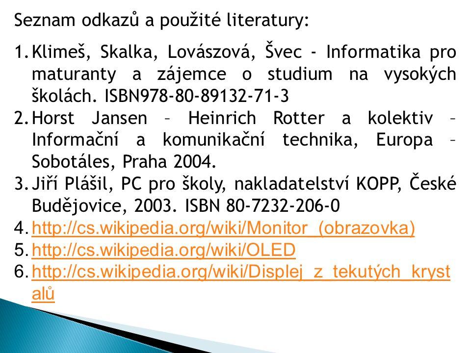 1.Klimeš, Skalka, Lovászová, Švec - Informatika pro maturanty a zájemce o studium na vysokých školách. ISBN978-80-89132-71-3 2.Horst Jansen – Heinrich