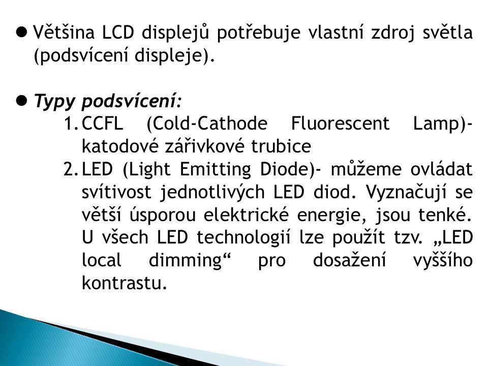  Většina LCD displejů potřebuje vlastní zdroj světla (podsvícení displeje).  Typy podsvícení: 1.CCFL (Cold-Cathode Fluorescent Lamp)- katodové zářiv