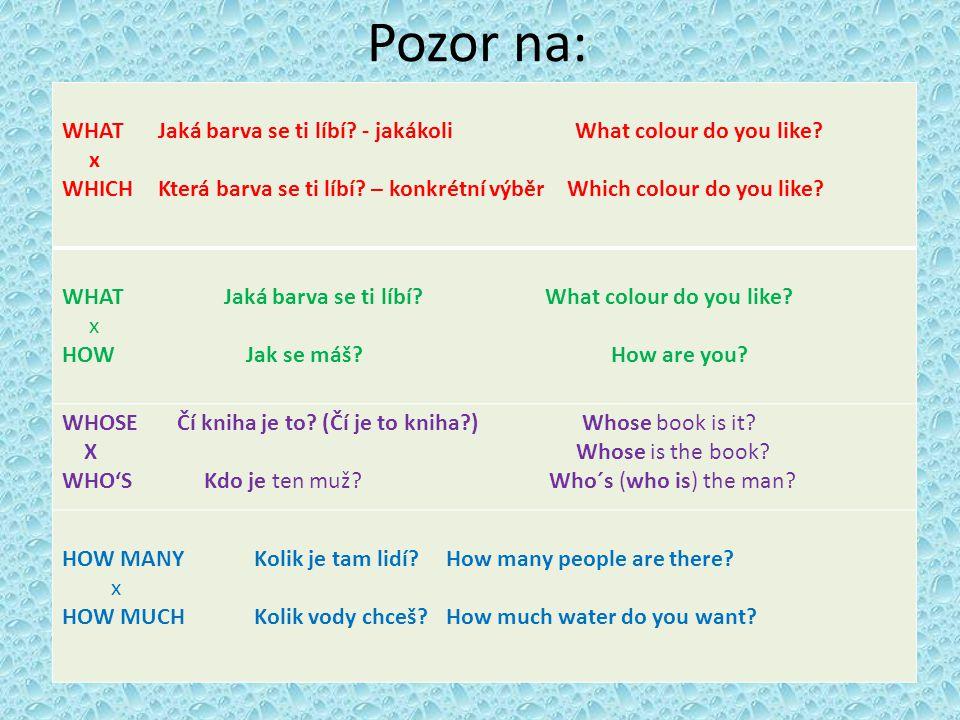 Pozor na: WHAT Jaká barva se ti líbí? - jakákoli What colour do you like? x WHICH Která barva se ti líbí? – konkrétní výběr Which colour do you like?