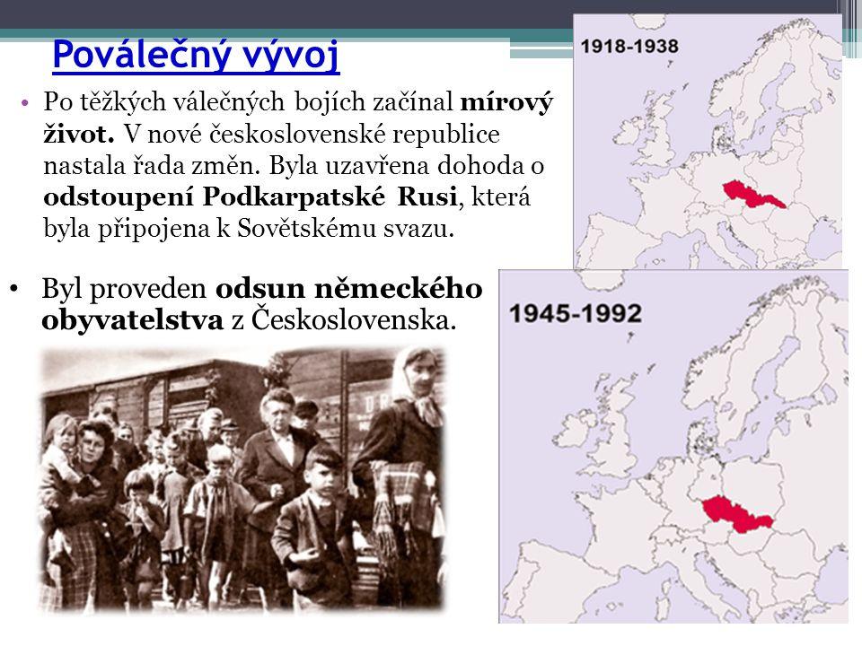 Poválečný vývoj •Po těžkých válečných bojích začínal mírový život. V nové československé republice nastala řada změn. Byla uzavřena dohoda o odstoupen