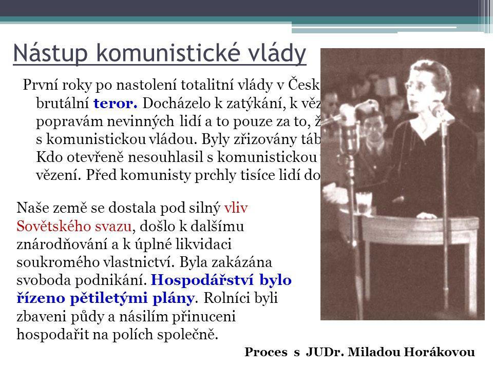 Nástup komunistické vlády První roky po nastolení totalitní vlády v Československu přinesla brutální teror. Docházelo k zatýkání, k věznění a mnohdy i