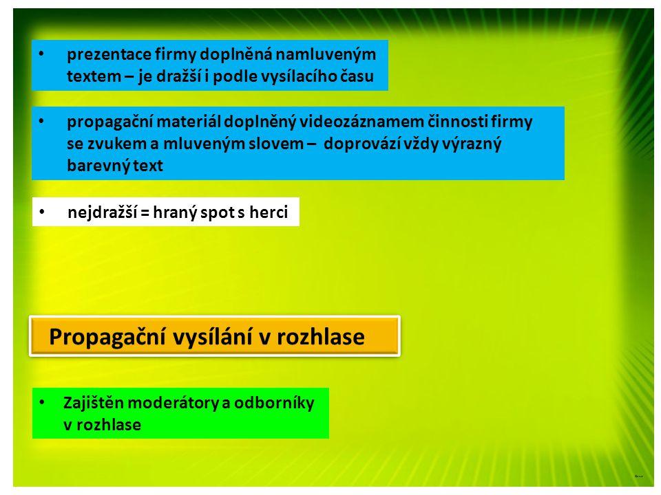 ©c.zuk • Zajištěn moderátory a odborníky v rozhlase • prezentace firmy doplněná namluveným textem – je dražší i podle vysílacího času • propagační materiál doplněný videozáznamem činnosti firmy se zvukem a mluveným slovem – doprovází vždy výrazný barevný text • nejdražší = hraný spot s herci Propagační vysílání v rozhlase