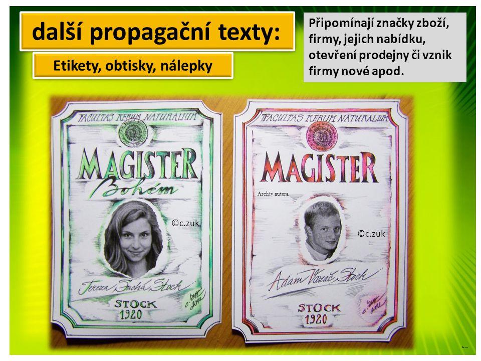 další propagační texty: Etikety, obtisky, nálepky Připomínají značky zboží, firmy, jejich nabídku, otevření prodejny či vznik firmy nové apod.