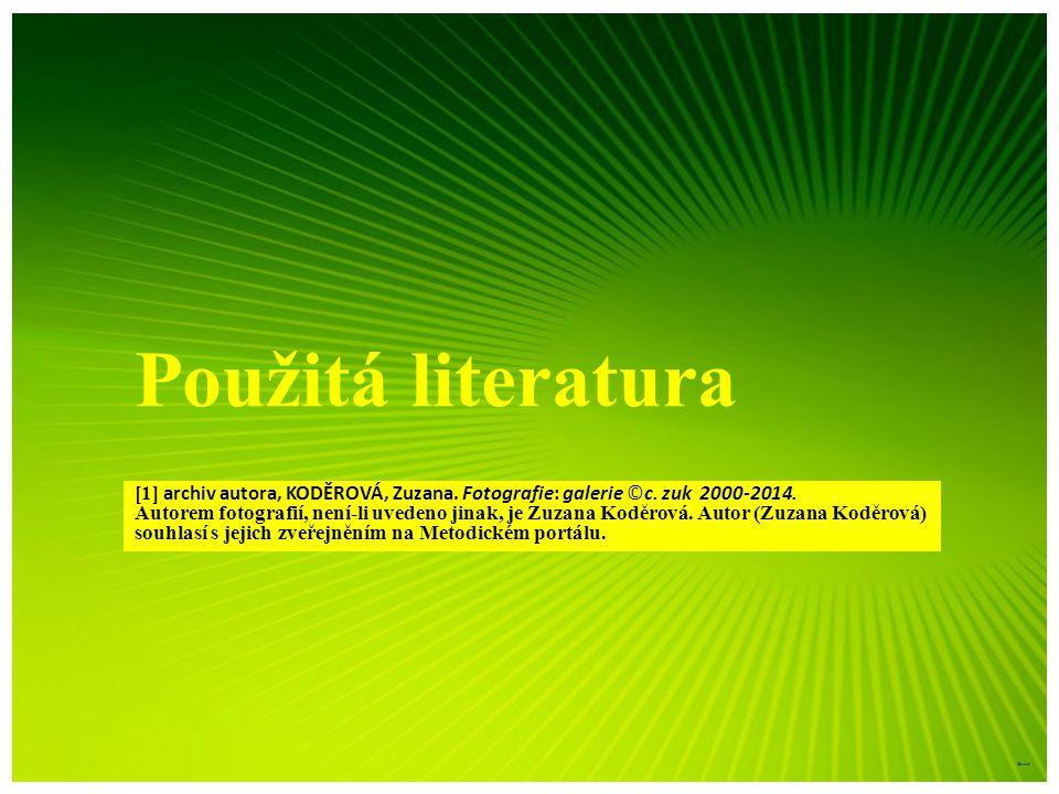 Použitá literatura [1] archiv autora, KODĚROVÁ, Zuzana. Fotografie: galerie ©c. zuk 2000-2014. Autorem fotografií, není-li uvedeno jinak, je Zuzana Ko