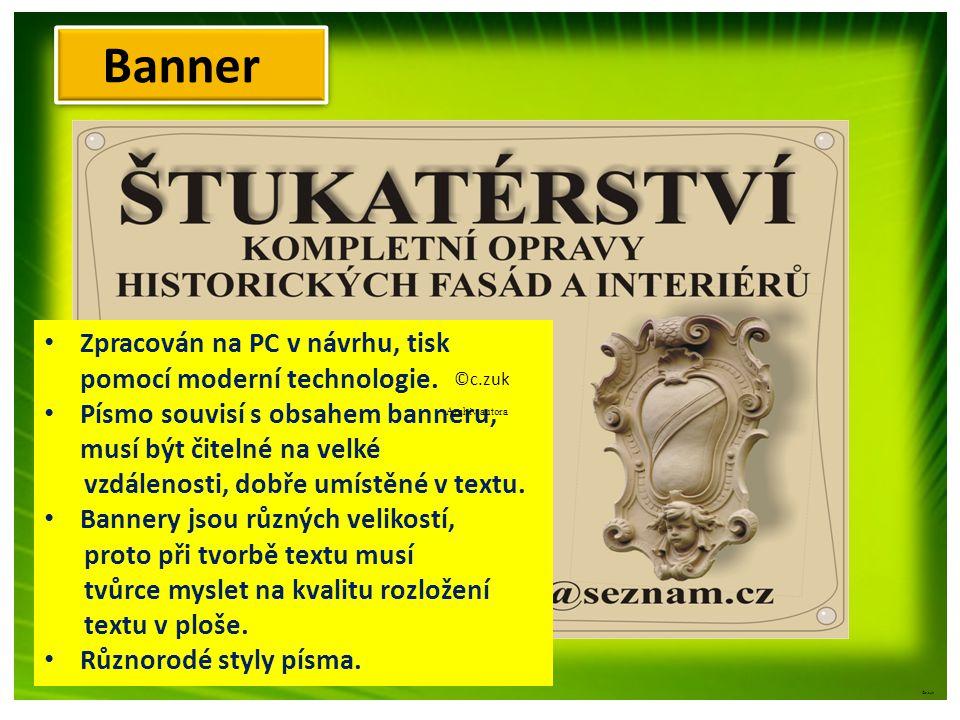 ©c.zuk Banner • Zpracován na PC v návrhu, tisk pomocí moderní technologie. • Písmo souvisí s obsahem banneru, musí být čitelné na velké vzdálenosti, d