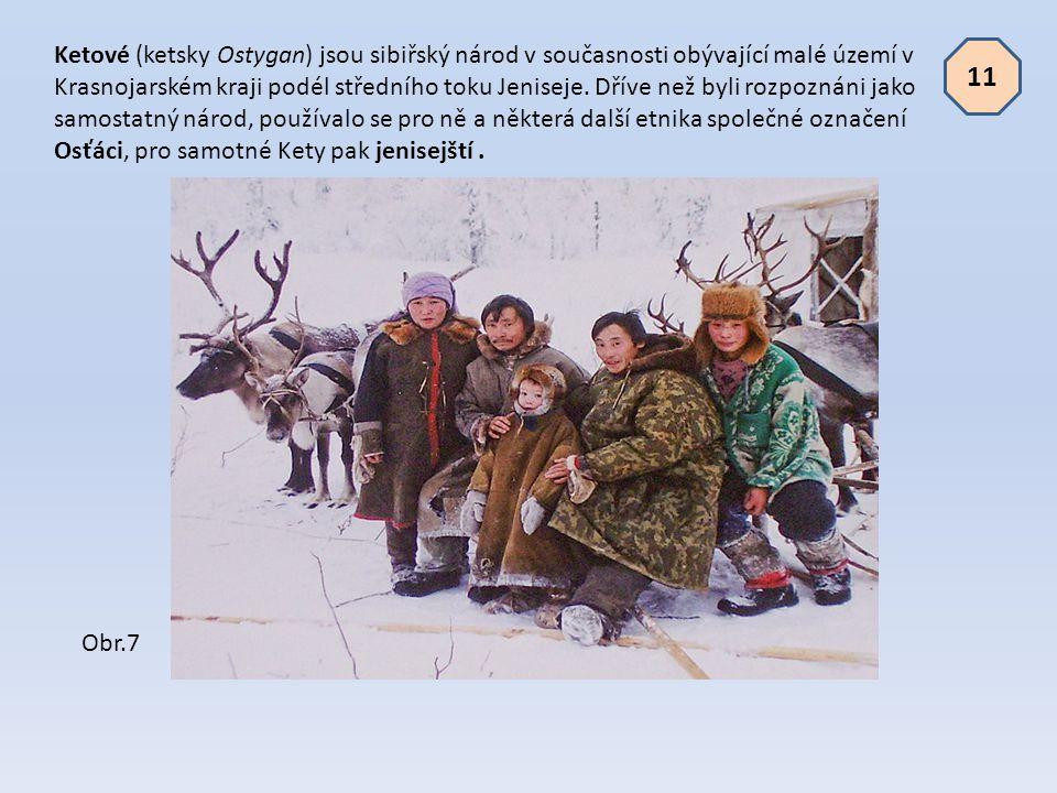 Ketové (ketsky Ostygan) jsou sibiřský národ v současnosti obývající malé území v Krasnojarském kraji podél středního toku Jeniseje. Dříve než byli roz