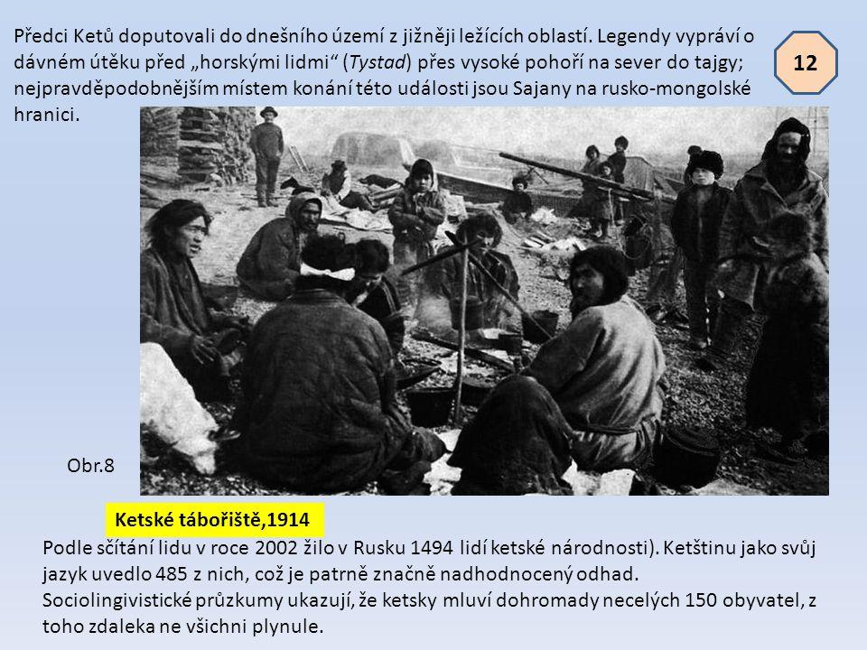 """Předci Ketů doputovali do dnešního území z jižněji ležících oblastí. Legendy vypráví o dávném útěku před """"horskými lidmi"""" (Tystad) přes vysoké pohoří"""