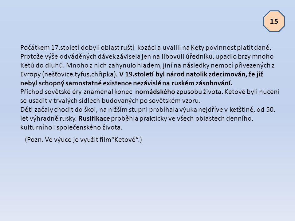Počátkem 17.století dobyli oblast ruští kozáci a uvalili na Kety povinnost platit daně. Protože výše odváděných dávek závisela jen na libovůli úředník
