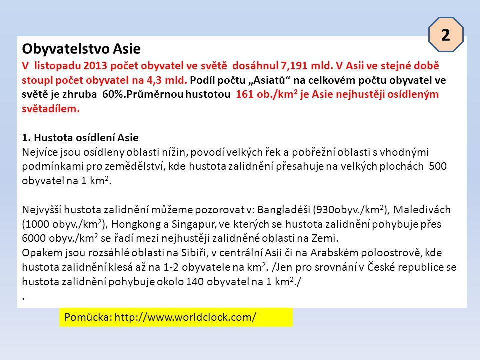 """Obyvatelstvo Asie V listopadu 2013 počet obyvatel ve světě dosáhnul 7,191 mld. V Asii ve stejné době stoupl počet obyvatel na 4,3 mld. Podíl počtu """"As"""