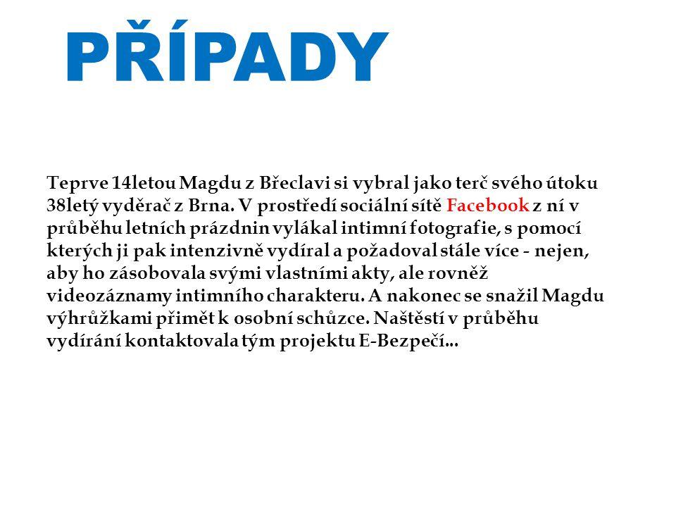 PŘÍPADY Teprve 14letou Magdu z Břeclavi si vybral jako terč svého útoku 38letý vyděrač z Brna.