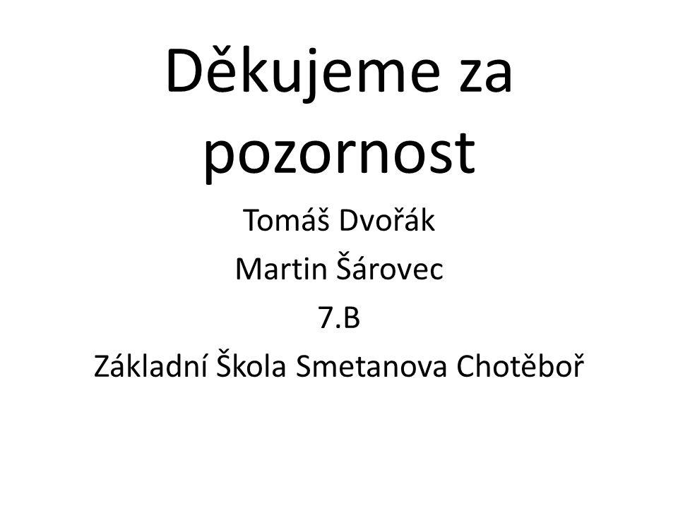 Děkujeme za pozornost Tomáš Dvořák Martin Šárovec 7.B Základní Škola Smetanova Chotěboř