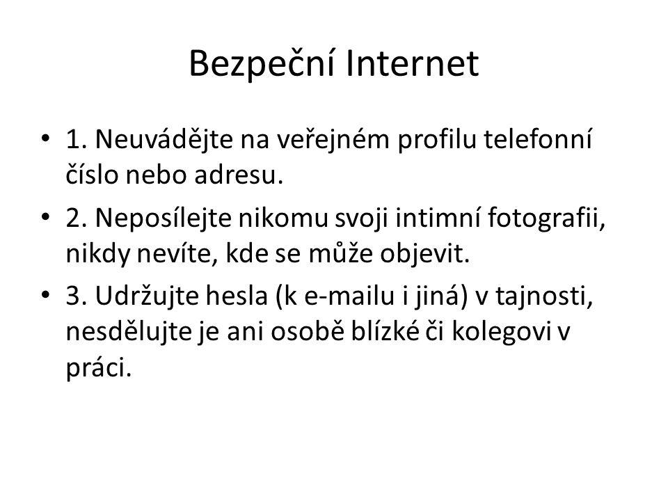 Bezpeční Internet • 1. Neuvádějte na veřejném profilu telefonní číslo nebo adresu. • 2. Neposílejte nikomu svoji intimní fotografii, nikdy nevíte, kde