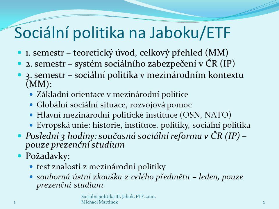 Sociální politika na Jaboku/ETF  1. semestr – teoretický úvod, celkový přehled (MM)  2. semestr – systém sociálního zabezpečení v ČR (IP)  3. semes