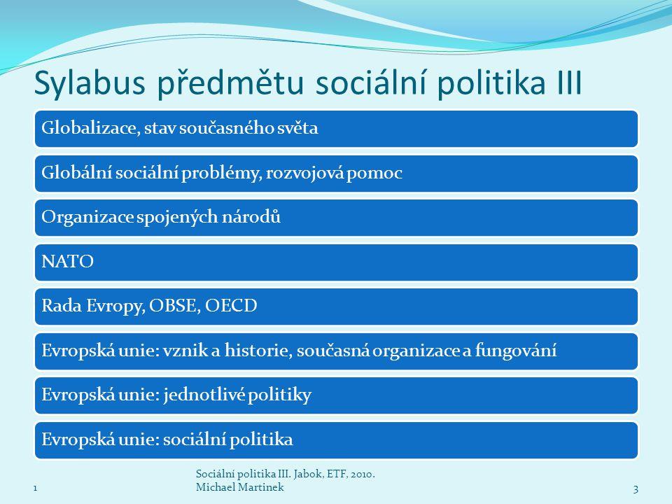 Sylabus předmětu sociální politika III 1 Sociální politika III. Jabok, ETF, 2010. Michael Martinek3 Globalizace, stav současného světaGlobální sociáln