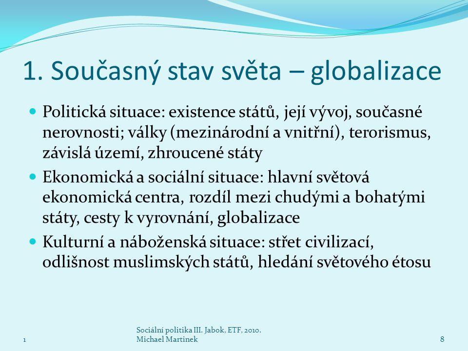 1. Současný stav světa – globalizace  Politická situace: existence států, její vývoj, současné nerovnosti; války (mezinárodní a vnitřní), terorismus,
