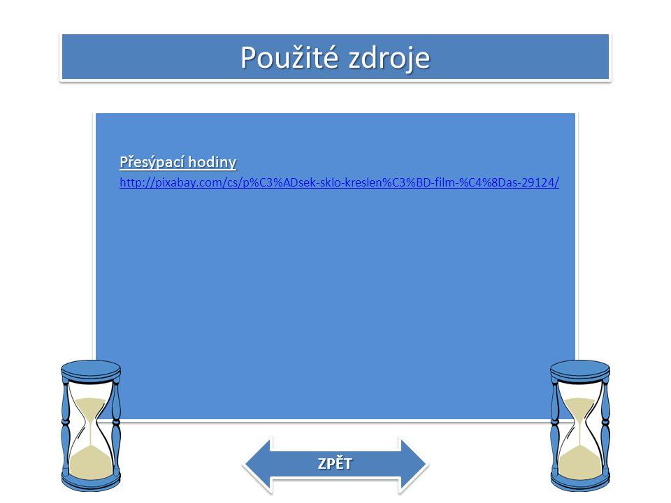 Použité zdroje Přesýpací hodiny Přesýpací hodiny http://pixabay.com/cs/p%C3%ADsek-sklo-kreslen%C3%BD-film-%C4%8Das-29124/ Přesýpací hodiny Přesýpací h